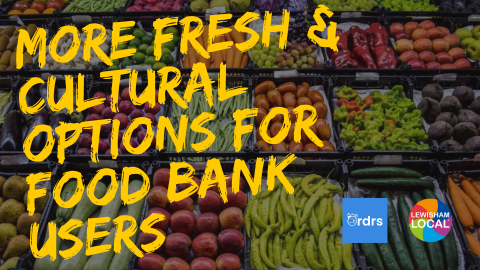 More Fresh & Cultural Options for Food Bank Users – A Lewisham Local & Ordrs Appeal